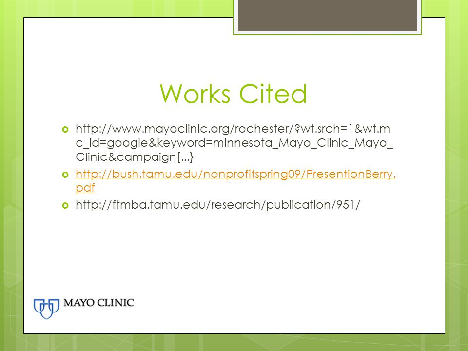 Works Cited http://www.mayoclinic.org/rochester/ wt.srch=1&wt.mc_id=google&keyword=minnesota_Mayo_Clinic_Mayo_Clinic&campaign[...}